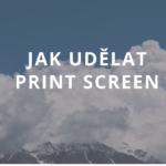 Jak udělat Print Screen