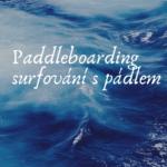 Paddleboarding – surfování s pádlem